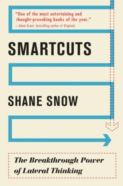 Smartcuts: The Breakthrough Power of Lateral Thinking Shane Snow