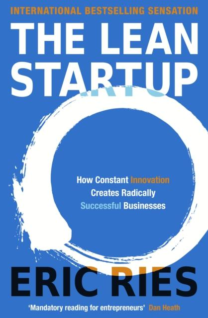 The Lean Startup: How Constant Innovation Creates Radically Successful Businesses Eric Ries