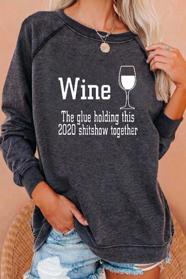 Wine The Glue Holding This 2020 Shitshow Together Letter Print Daily Sweatshirt