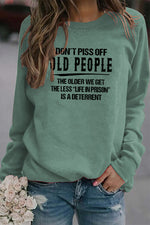 Dont Piss Off Old People The Older We Get The Less Life In Prison Letter Print Daytime T-shirt