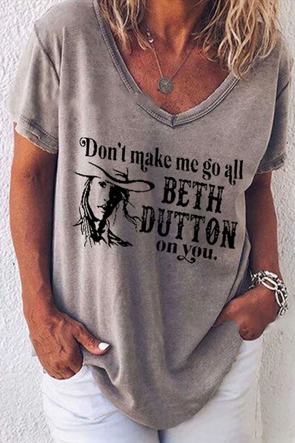 Don't Make Me Go All Beth Dutton On You Letter Character Face Print V Neck Casual T-shirt