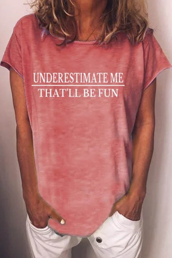 Underestimate Me That'll Be Fun Letter Print Classic T-shirt