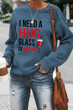 I Need A Huge Glass Of Wine Letter Print Casual Sweatshirt