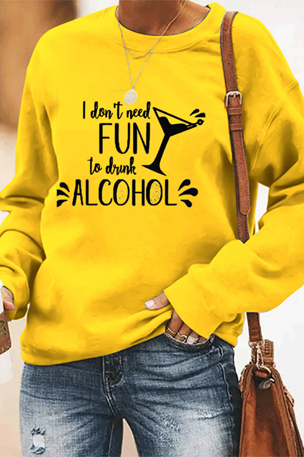 I Dont Need Fun To Drink Alcohol Wine Glass Print Casual T-shirt