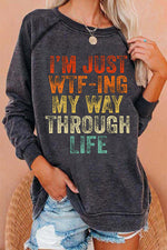 IM JUST WTF-ING MY WAY THROUGH LIFE Colorful Letter Print Raglan Sleeves T-shirt