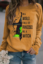In A World Full Of Princesses Be A Witch Halloween Print Sweatshirt