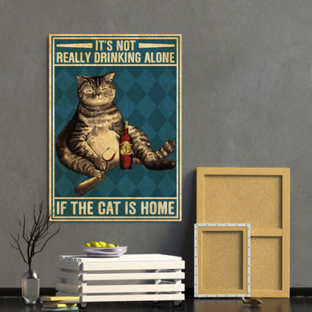 It's Not Really Drinking Alone If The Cat Is Home Edge-to-edge Printed Poster | 200 GSM Paper | 11x17 inch | 16x24 inch | 24x36 inch | Colorful | P1161