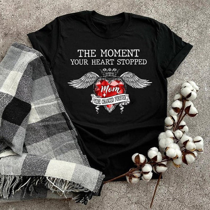 The Moment Your Heart Stopped Mom Gift Unisex T Shirt | Full Size | Adult | Black | H5396