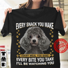 Every Snack You Make Every Meal You Bake Every Bite Unisex T Shirt | Full Size | Adult | Black | K1928