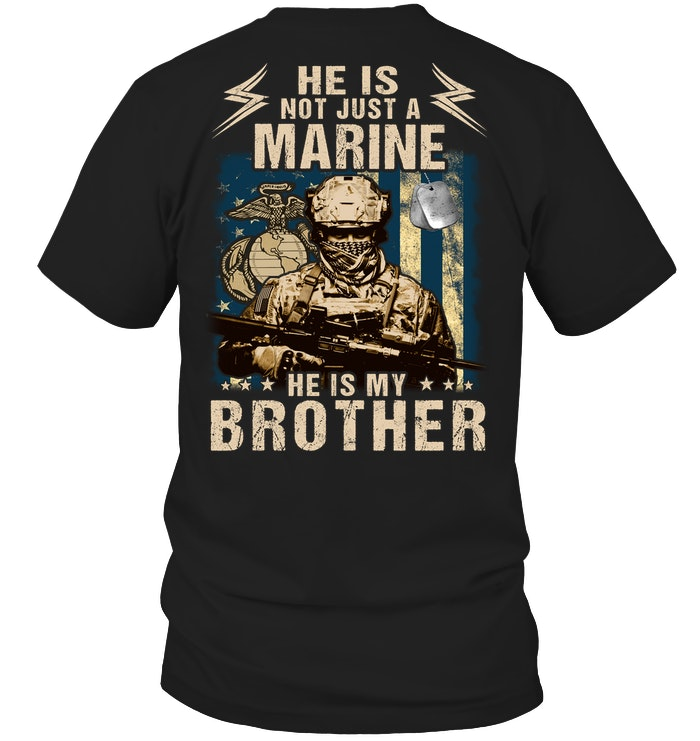 He Is Not Just A Marine He Is My Brother Veteran Unisex T Shirt | Full Size | Adult | Black | K2587