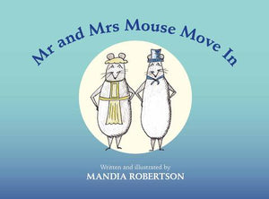 New Tasmanian author and illustrator Mandia Robertson has created a charming new book with beautiful illustrations and an easy to read story - Mr and Mrs Mouse Move In. Mr and Mrs Mouse move in Mr and Mrs Mouse move into a house – to the horror of those already living there. The cat goes berserk… …and the dog runs away.