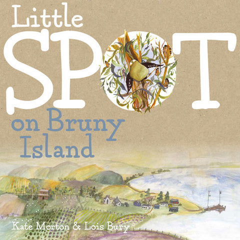 Little Spot on Bruny Island by Kate Morton & Lois Bury