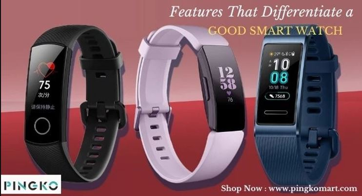 Features That Differentiate a Good Smart Watch From Others