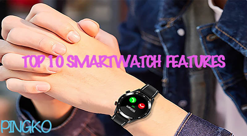 What Can A Smartwatch Do? Top 10 Smartwatch Must-Have Features