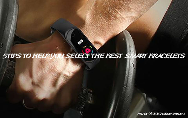 5 Tips to help you select the best smart Bracelets