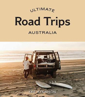 Ultimate Road Trips : Australia