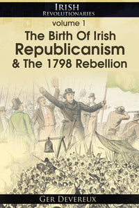 The 1798 Rebellion And The Birth Of Irish Republicanism