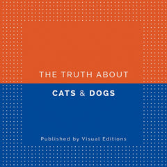 The Truth About Cats & Dogs by Joe Dunthorne and Sam Riviere