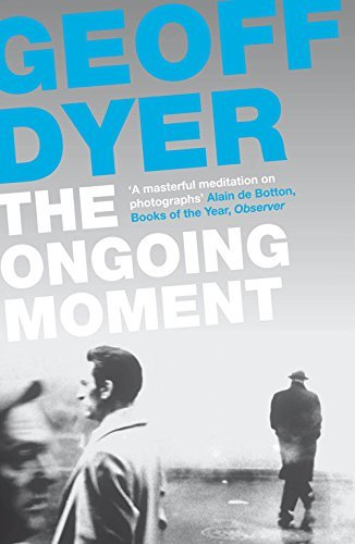 DYER,GEOFF - ONGOING MOMENT, THE BOOK