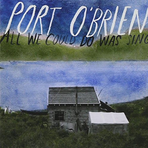 Port O'Brien - All We Could Do Was Sing CD