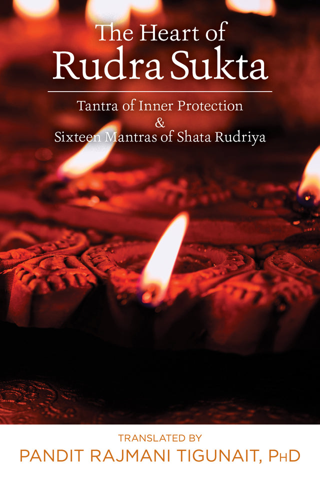 The Heart of Rudra Sukta: Tantra of Inner Protection & Sixteen Mantras of Shata Rudriya