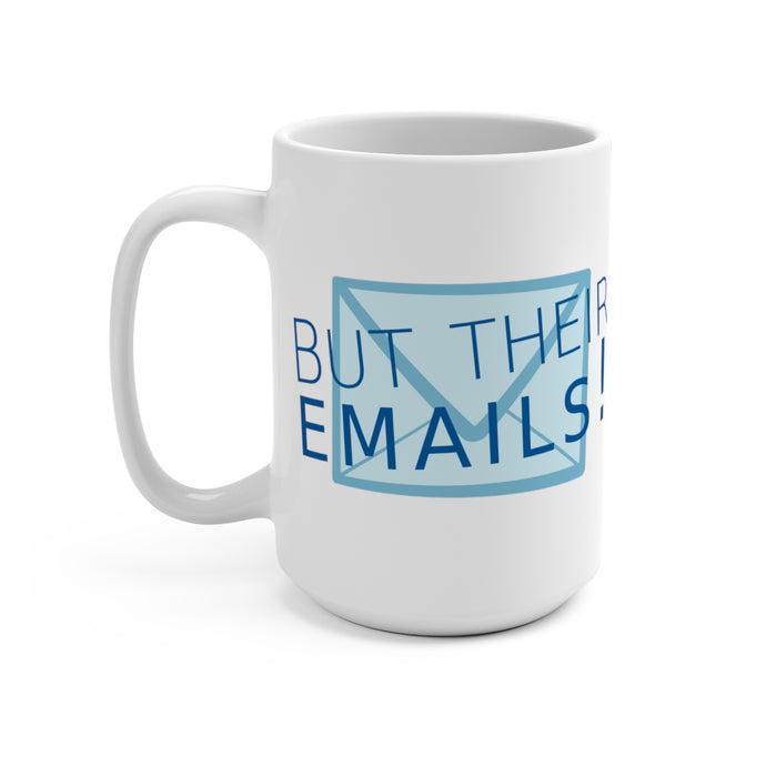 But Their Emails! 15oz Mug
