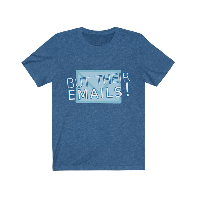But Their Emails! T-Shirt