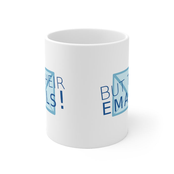 But Their Emails! 11oz Mug
