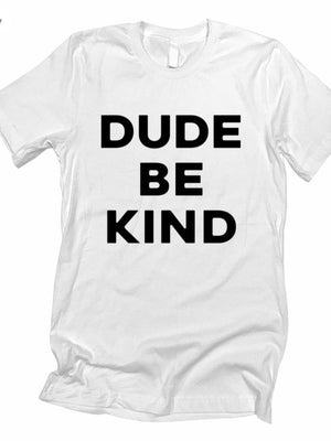Dude be kind Graphic tee