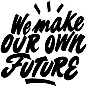 We Make Our Own Future