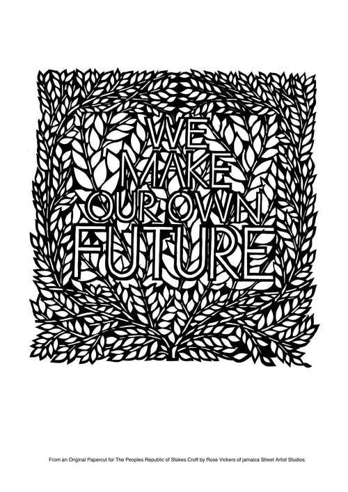 This delicate stencil design proclaims the PRSC motto, 'We Make Our Own Future'. Rose Vickers, Jamaica Street Artist, cuts the finest stencils. Recently she has focused her work on short phrases.