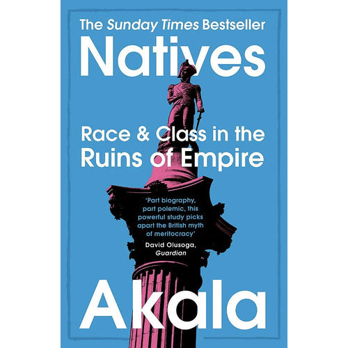 Natives: Race and Class in the Ruins of Empire - Akala