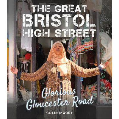 The Great Bristol High Street: Glorious Gloucester Road - Colin Moody