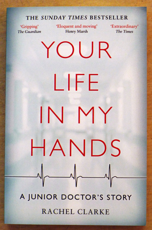 Your Life in My Hands; A Junior Doctor's Story - BY RACHEL CLARKE