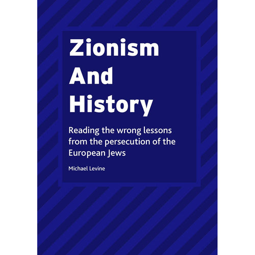 Zionism And History: Reading the wrong lessons from the persecution of the European Jews