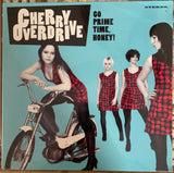 "CHERRY OVERDRIVE ""Go Prime Time, Honey!"" 12"" LP - NEW/SEALED"