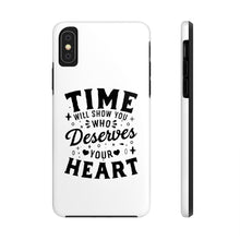 Load image into Gallery viewer, Time Will Show You Who Deserves Your Heart - Time Quote Tough Phone Case