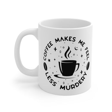Coffee Makes Me Feel Less Murdery - Funny Coffee Lover Coffee Mug