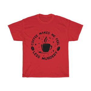 Coffee Makes Me Feel Less Murdery - Funny Book Lover Unisex T-Shirt