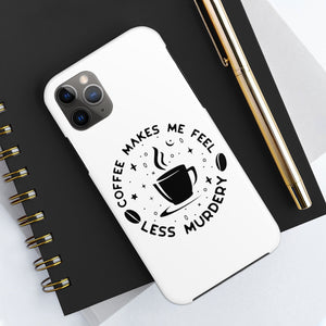 Coffee Makes Me Feel Less Murdery - Book Lover Tough Phone Case