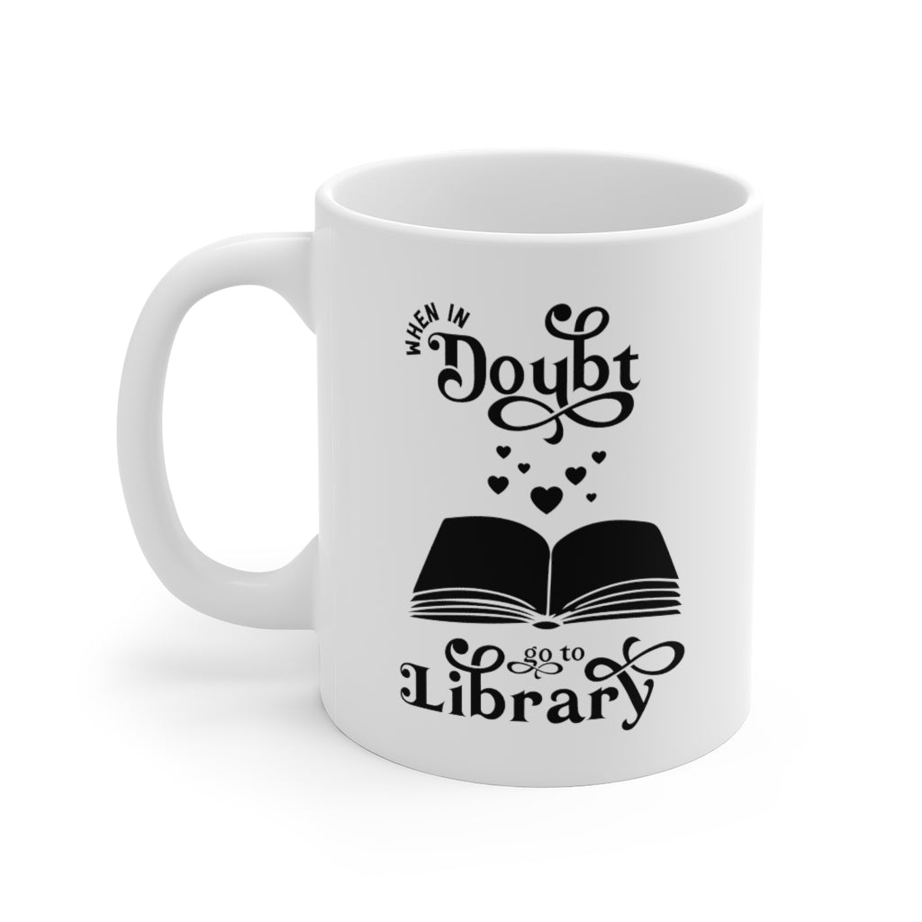 When in Doubt Go To Library - Funny Book Lover Coffee Mug
