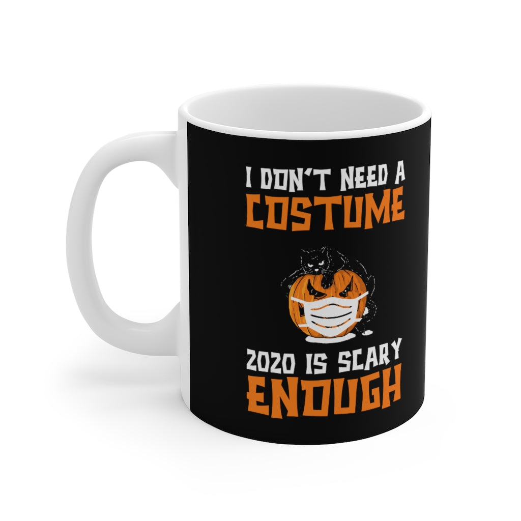 I Don't Need A Costume 2020 is Scary Enough Funny Halloween Coffee Mug
