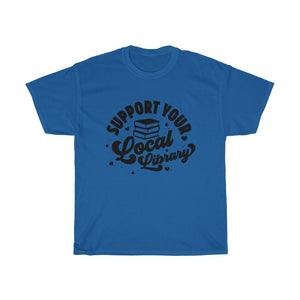 Support Your Local Library - Funny Book Lover Unisex T-Shirt