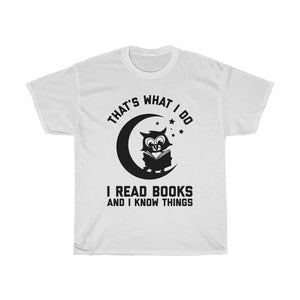 That's What I Do I Read Books and I Know Things - Funny Book Lover Unisex T-Shirt