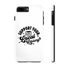 Load image into Gallery viewer, Support Your Local Library - Book Lover Tough Phone Case