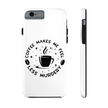 Load image into Gallery viewer, Coffee Makes Me Feel Less Murdery - Book Lover Tough Phone Case