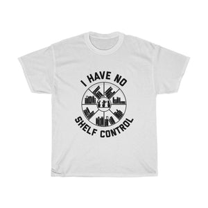 I Have No Shelf Control - Funny Book Lover Unisex T-Shirt
