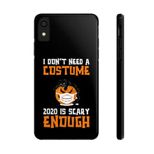 Load image into Gallery viewer, I Don't Need A Costume 2020 is Scary Enough Funny Halloween Tough Phone Case