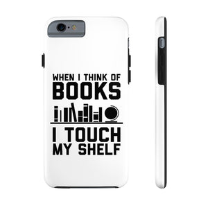When I Think of Books I Touch My Shelf - Book Lover Tough Phone Case