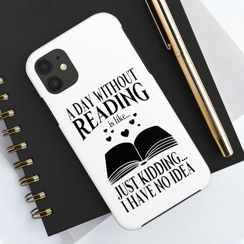 A Day Without Reading is Like... Just Kidding I Have No Idea - Book Lover Tough Phone Case